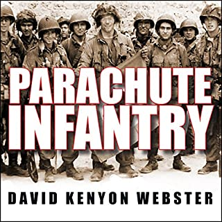 Parachute Infantry     An American Paratrooper's Memoir of D-Day and the Fall of the Third Reich              By:                                                                                                                                 David Kenyon Webster                               Narrated by:                                                                                                                                 Alan Sklar                      Length: 17 hrs and 57 mins     98 ratings     Overall 4.3
