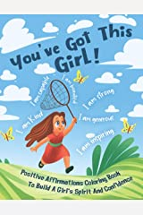 You've Got This Girl! Positive Affirmations Coloring Book To Build A Girl's Spirit And Confidence Paperback