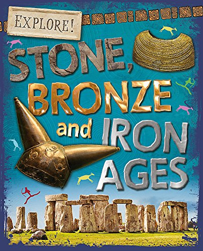 Explore!: Stone, Bronze and Iron Ages