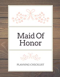 Maid Of Honor Planning Checklist: Bridesmaid Things To Do: Prompted Fill In Organizer for Maid of Honor for Notes, Reminders, Lists, Things to do, Important Dates, Proposal Gift For Bridesmaids.