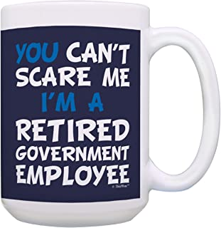 Retirement Gifts for Men You Can't Scare Me I'm a Retired Government Employee..