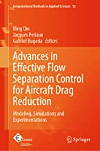 Advances in Effective Flow Separation Control for Aircraft Drag Reduction: Modeling, Simulations and Experimentations (Computational Methods in Applied Sciences Book 52)
