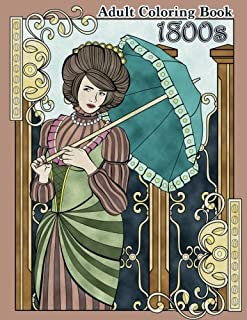 1800s Adult Coloring Book: Renaissance Inspired Fashion and Beauty Coloring Book for Adults