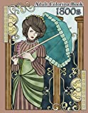 1800s Adult Coloring Book: Renaissance Inspired Fashion and Beauty Coloring Book for Adults (Coloring Books for Grownups) (Volume 65)