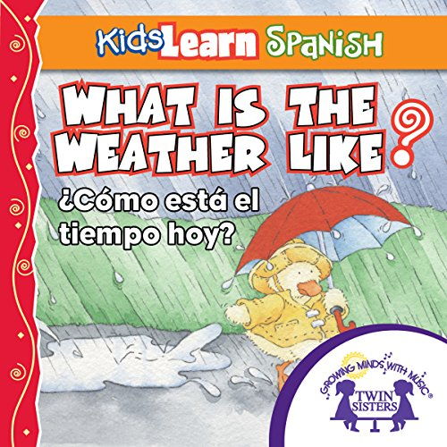 Couverture de Kids Learn Spanish: What Is the Weather Like Today (Weather)