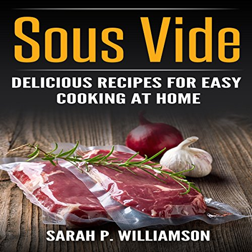 Sous Vide: Delicious Recipes for Easy Cooking at Home cover art