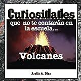 Volcanes: Curiosidades que no te contarán en la escuela...: Enciclopedia de Ciencia para Niños:...