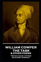 William Cowper - The Task & Other Poems: 'No man can be a patriot on an empty stomach''