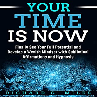 Your Time Is Now: Finally See Your Full Potential and Develop a Wealth Mindset with Subliminal Affirmations and Hypnosis audiobook cover art