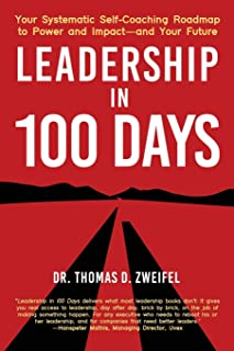 Leadership in 100 Days: Your Systematic Self-Coaching Roadmap to Power and Impact-and Your Future