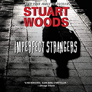 Imperfect Strangers                   By:                                                                                                                                 Stuart Woods                               Narrated by:                                                                                                                                 Tony Roberts                      Length: 9 hrs and 44 mins     157 ratings     Overall 4.4