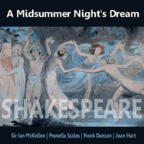 A Midsummer Night's Dream                   By:                                                                                                                                 William Shakespeare                               Narrated by:                                                                                                                                 Ian McKellen,                                                                                        Prunella Scales,                                                                                        Frank Duncan,                   and others                 Length: 2 hrs     4 ratings     Overall 3.8