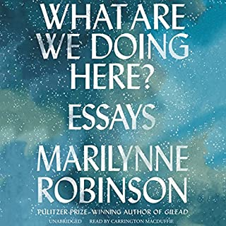 What Are We Doing Here?                   By:                                                                                                                                 Marilynne Robinson                               Narrated by:                                                                                                                                 Carrington MacDuffie                      Length: 11 hrs and 7 mins     22 ratings     Overall 4.3