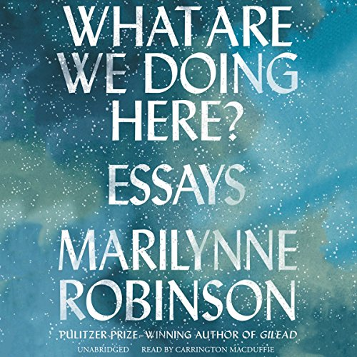 What Are We Doing Here?                   Written by:                                                                                                                                 Marilynne Robinson                               Narrated by:                                                                                                                                 Carrington MacDuffie                      Length: 11 hrs and 7 mins     Not rated yet     Overall 0.0
