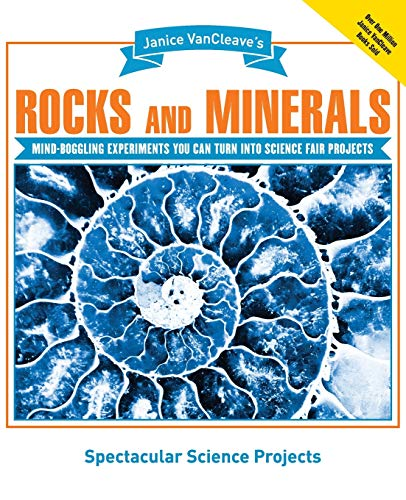 Janice VanCleave's Rocks and Minerals: Mind-Boggling Experiments You Can Turn Into Science Fair Projects