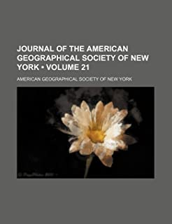 Journal of the American Geographical Society of New York (Volume 21)