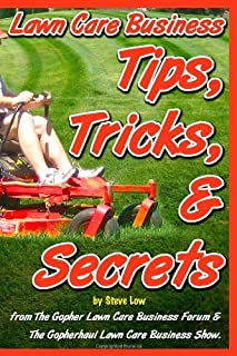 Lawn Care Business Tips, Tricks, & Secrets from the Gopher Lawn Care Business Forum & the Gopherhaul Lawn Care Business Show.: The Vast Majority of Ne by Steve Low (October 19,2010)