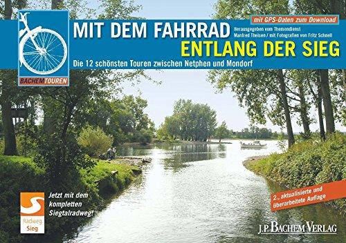 Mit dem Fahrrad entlang der Sieg: Die 12 schönsten Touren zwischen Netphen und Mondorf