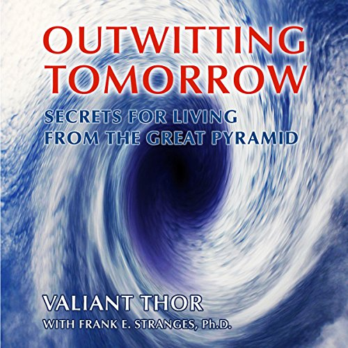 Outwitting Tomorrow: Secrets for Living from the Great Pyramid audiobook cover art