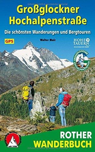 Großglockner Hochalpenstraßen: Die schönsten Wanderungen und Bergtouren. 65 Touren. Mit GPS-Daten.
