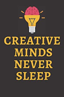 CREATIVE MINDS NEVER SLEEP: : 6 x 9 Journal / Notebook / Diary. 110 lined pages for endless note taking. To do lists to he...