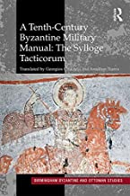 A Tenth-Century Byzantine Military Manual: The Sylloge Tacticorum (Birmingham Byzantine and Ottoman Studies Book 22) (English Edition)