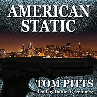 American Static                   By:                                                                                                                                 Tom Pitts                               Narrated by:                                                                                                                                 Daniel Greenberg                      Length: 7 hrs and 30 mins     2 ratings     Overall 5.0