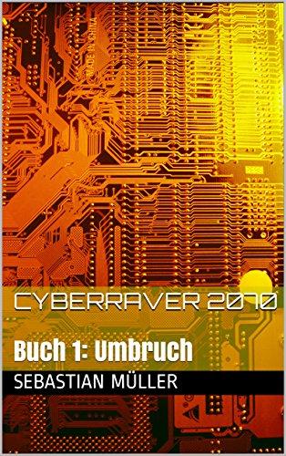 Cyberraver 2070: Buch 1: Umbruch