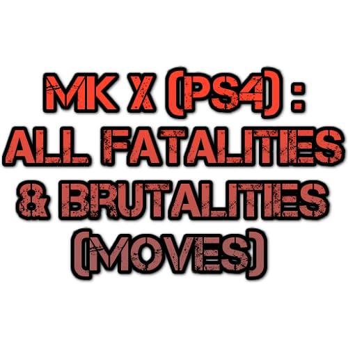 Combos Guide for Mortal Kombat X: All Fatalities & Brutalities