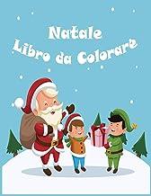 Natale Libro da Colorare: Natale Libro da Colorare : Libri da Colorare In Età Prescolare / Libri da Colorare per I Bambini In Età 8-12 (Italian Edition)
