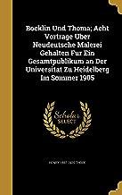 Bocklin Und Thoma; Acht Vortrage Uber Neudeutsche Malerei Gehalten Fur Ein Gesamtpublikum an Der Universitat Zu Heidelberg Im Sommer 1905