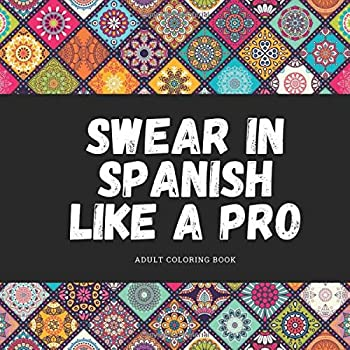 Paperback Swear in Spanish like a Pro: Spanish Swear Word Adult Coloring Book