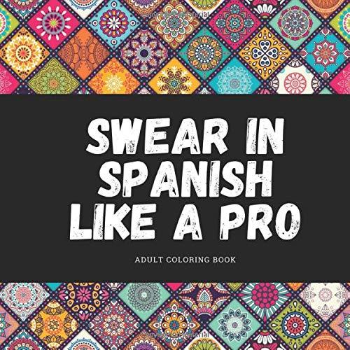 Swear in Spanish like a Pro: Spanish Swear Word Adult Coloring Book