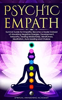 Psychic Empath: Secrets of Psychic and Empaths and a Guide to Developing Abilities Such as Intuition, Clairvoyance, Telepa...