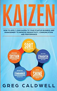 Kaizen: How to Apply Lean Kaizen to Your Startup Business and Management to Improve Productivity, Communication, and Perfo...