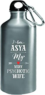 I Love Asya My Very Psychotic Wife Gift For Him - Water Bottle