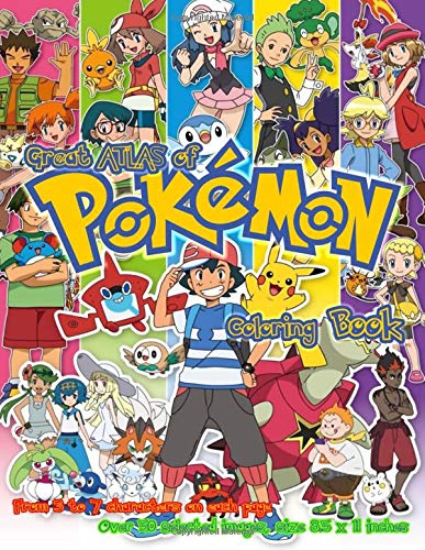 Great ATLAS of POKEMON Coloring Book, From 3 to 7 characters on each page, Over 50 selected images, size 8.5 x 11 inches