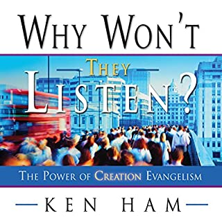 Why Won't They Listen?                   By:                                                                                                                                 Ken Ham                               Narrated by:                                                                                                                                 Tom Dooley                      Length: 5 hrs and 3 mins     14 ratings     Overall 4.5