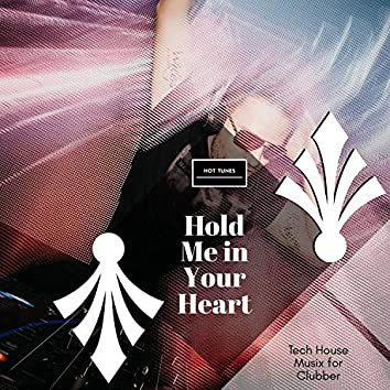 Hold Me In Your Heart - Tech House Musix For Clubber
