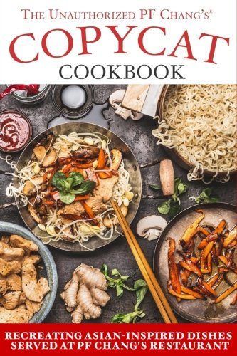 The Unauthorized Copycat Cookbook: Recreating Asian-inspired Dishes Served at PF Chang's® Restaurant (Pf Chang Lettuce Wrap Dipping Sauce Recipe)