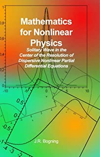 Mathematics for Nonlinear Physics: Solitary Wave in the Center of the Resolution of Dispersive Nonlinear Partial Different...