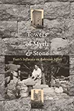 Towers of Myth And Stone: Yeats's Influence on Robinson Jeffers (Non Series) (English Edition)