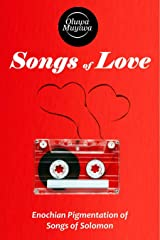 SONGS OF LOVE - Enoch's Pigmentation of Songs of Solomon: The Holy Romance! Kindle Edition