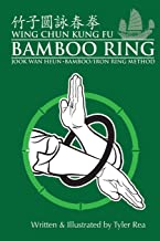 Wing Chun Kung Fu Bamboo Ring: Martial Methods and Details of the Jook Wan Heun of Wing Chun PDF