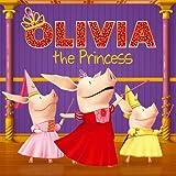 OLIVIA the Princess (Olivia TV Tie-in)