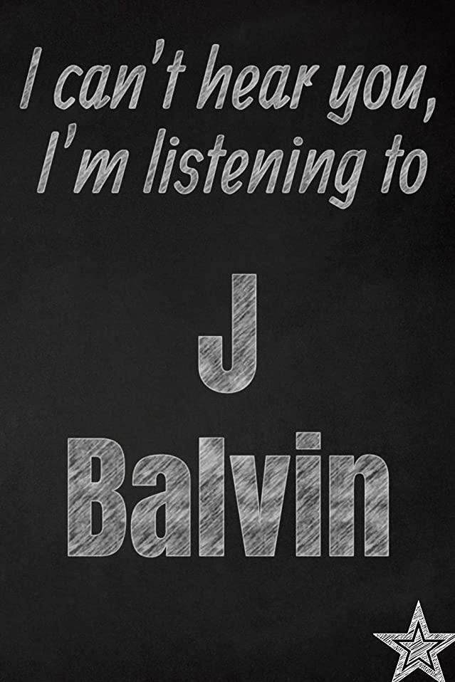 チーフ終点電化するI can't hear you, I'm listening to J Balvin creative writing lined journal: Promoting band fandom and music creativity through journaling…one day at a time (Bands series)