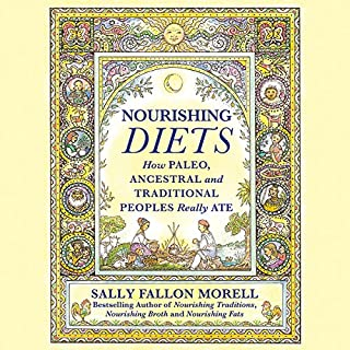 Nourishing Diets                   By:                                                                                                                                 Sally Fallon Morell                               Narrated by:                                                                                                                                 Dara Rosenberg                      Length: 10 hrs and 49 mins     Not rated yet     Overall 0.0