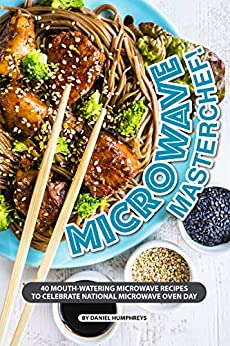 Microwave Masterchef!: 40 Mouth-Watering Microwave Recipes to Celebrate National Microwave Oven Day by [Daniel Humphreys]