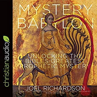 Mystery Babylon     Unlocking the Bible's Greatest Prophetic Mystery              By:                                                                                                                                 Joel Richardson                               Narrated by:                                                                                                                                 Joe Geoffrey                      Length: 9 hrs and 18 mins     5 ratings     Overall 4.8