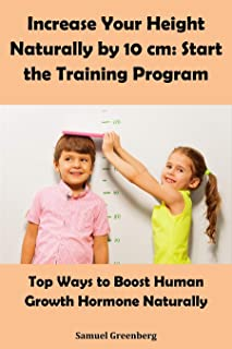 Increase Your Height Naturally by 10 cm:  Start the Training Program : Top Ways to Boost Human Growth Hormone Naturally